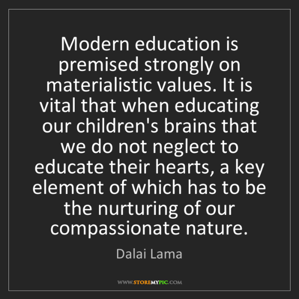 Dalai Lama: Modern education is premised strongly on materialistic...