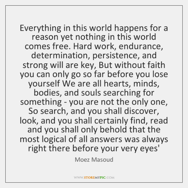 Everything in this world happens for a reason yet nothing in this ...