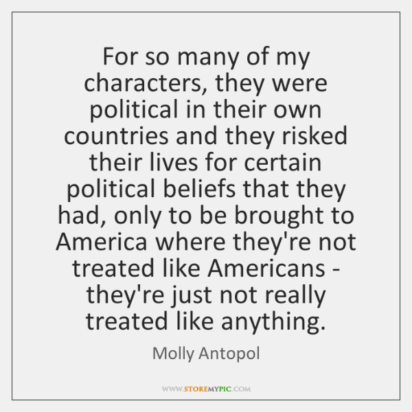 For so many of my characters, they were political in their own ...