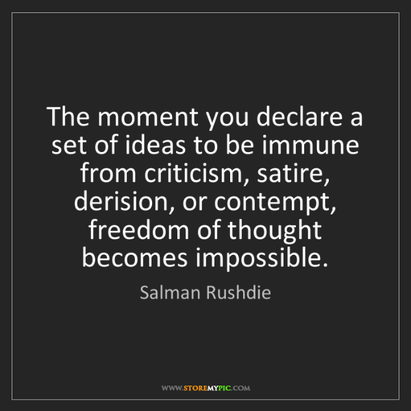 Salman Rushdie: The moment you declare a set of ideas to be immune from...