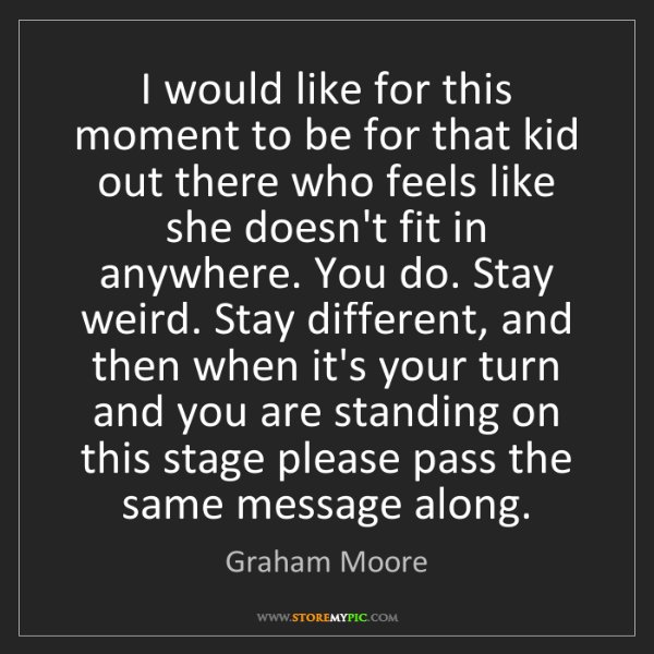 Graham Moore: I would like for this moment to be for that kid out there...