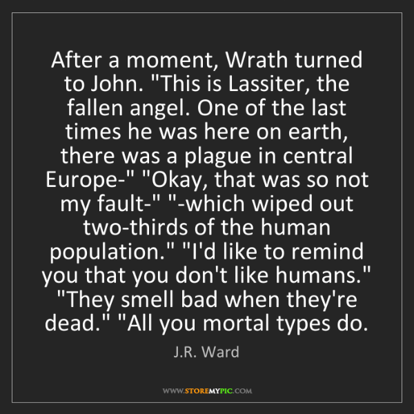 "J.R. Ward: After a moment, Wrath turned to John. ""This is Lassiter,..."