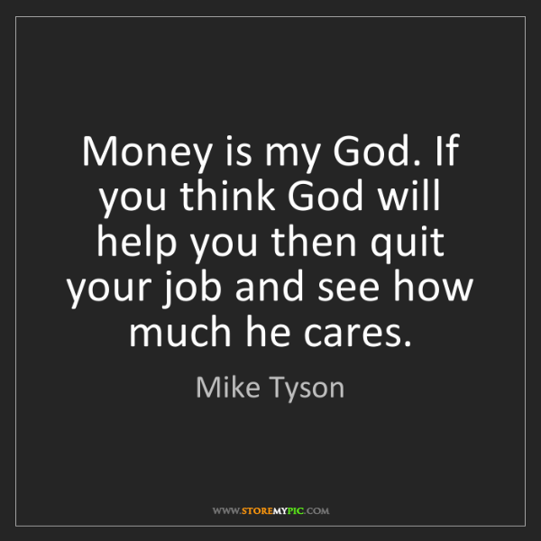Mike Tyson: Money is my God. If you think God will help you then...