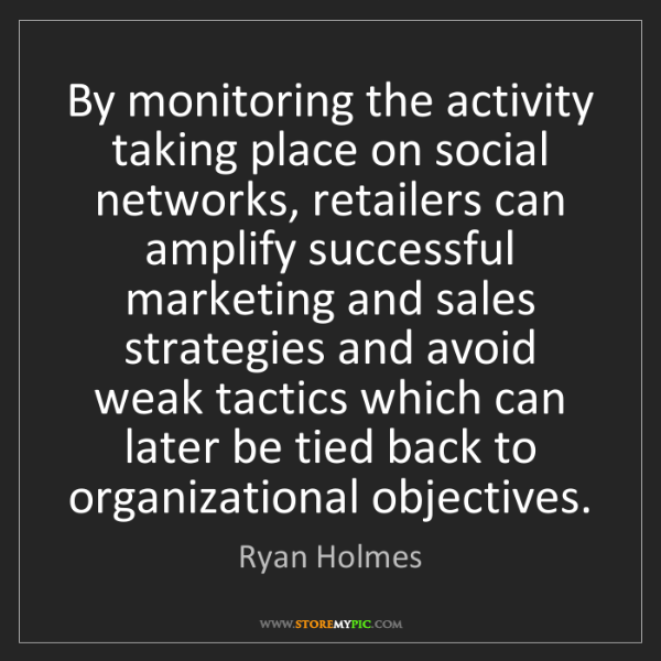 Ryan Holmes: By monitoring the activity taking place on social networks,...