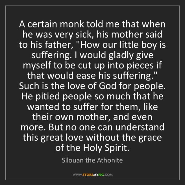 Silouan the Athonite: A certain monk told me that when he was very sick, his...