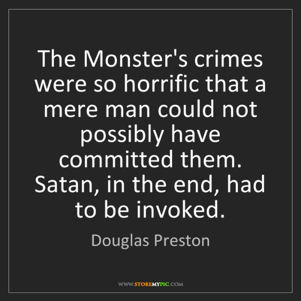 Douglas Preston: The Monster's crimes were so horrific that a mere man...