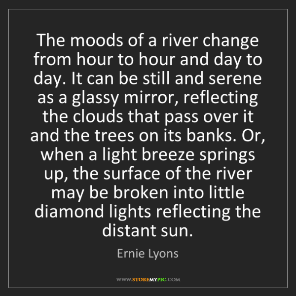 Ernie Lyons: The moods of a river change from hour to hour and day...
