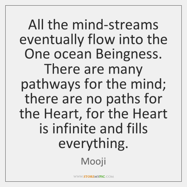 All the mind-streams eventually flow into the One ocean Beingness. There are ...