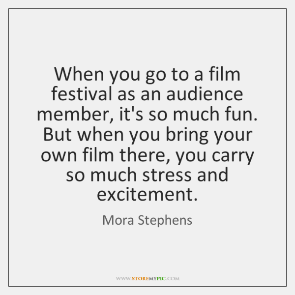 When you go to a film festival as an audience member, it's ...