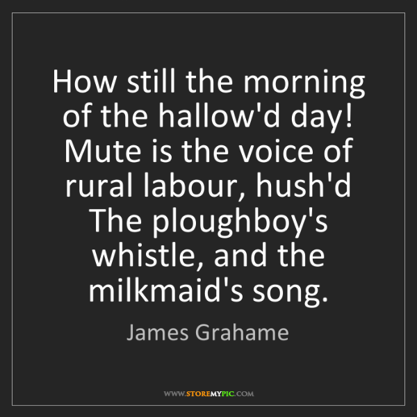 James Grahame: How still the morning of the hallow'd day! Mute is the...