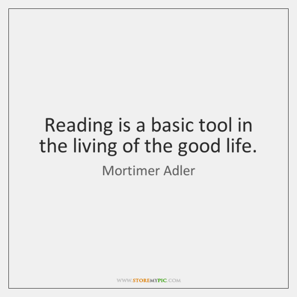 Reading is a basic tool in the living of the good life.