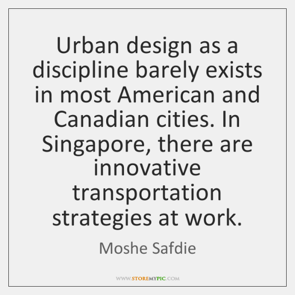 Urban design as a discipline barely exists in most American and Canadian ...