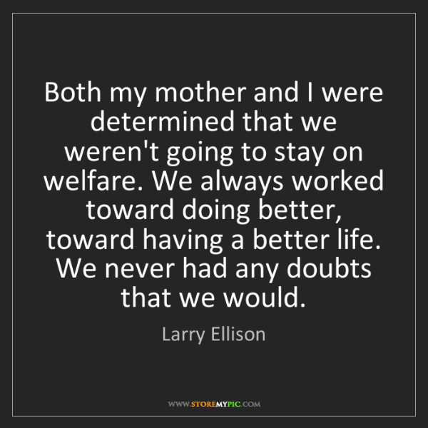 Larry Ellison: Both my mother and I were determined that we weren't...