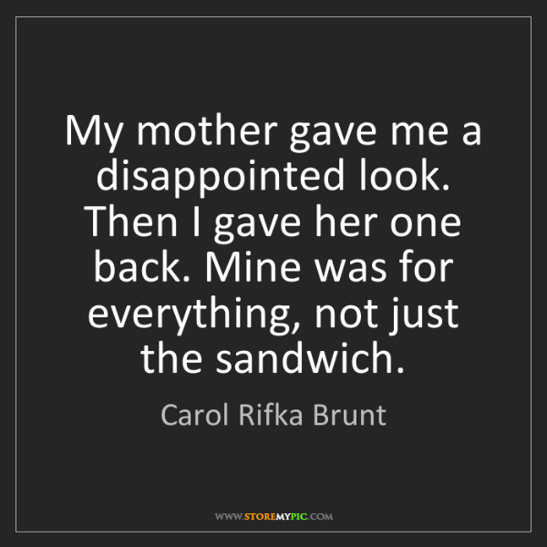 Carol Rifka Brunt: My mother gave me a disappointed look. Then I gave her...