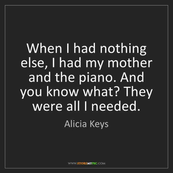 Alicia Keys: When I had nothing else, I had my mother and the piano....