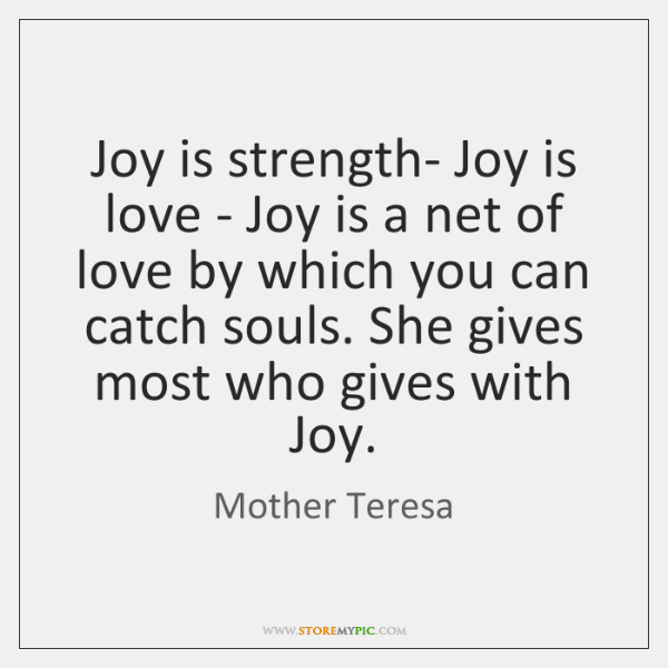 Joy is strength- Joy is love - Joy is a net of ...