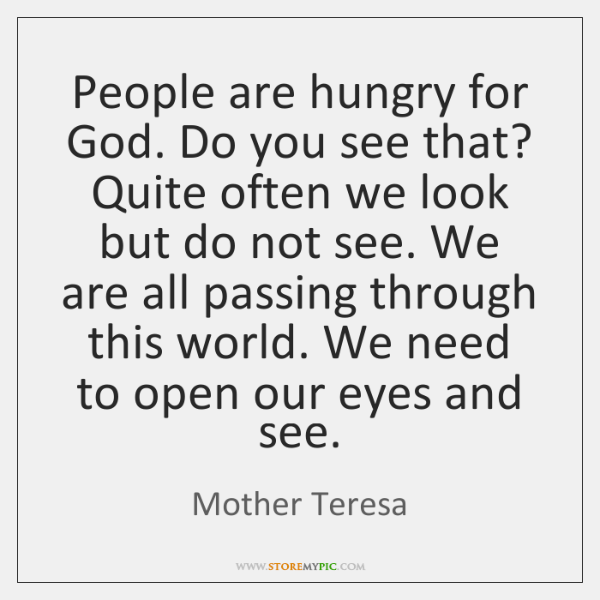 People are hungry for God. Do you see that? Quite often we ...