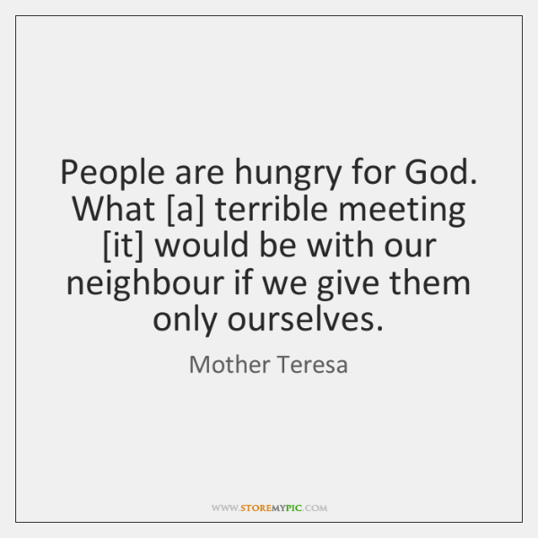People are hungry for God. What [a] terrible meeting [it] would be ...