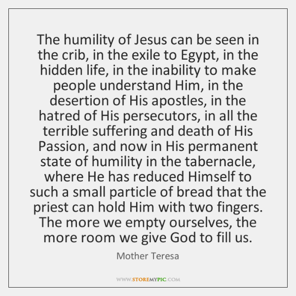 The humility of Jesus can be seen in the crib, in the ...