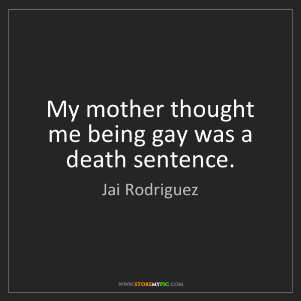 Jai Rodriguez: My mother thought me being gay was a death sentence.