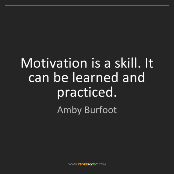 Amby Burfoot: Motivation is a skill. It can be learned and practiced.