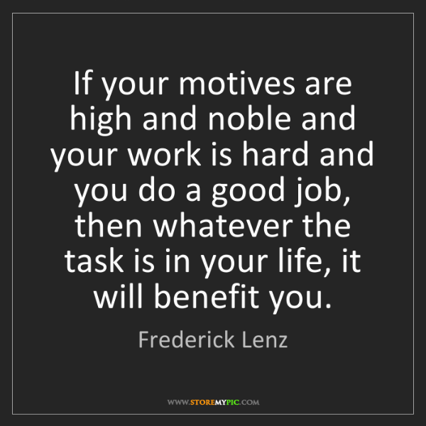 Frederick Lenz: If your motives are high and noble and your work is hard...