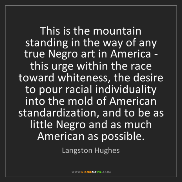 Langston Hughes: This is the mountain standing in the way of any true...