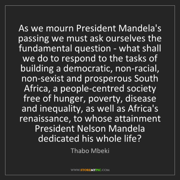 Thabo Mbeki: As we mourn President Mandela's passing we must ask ourselves...