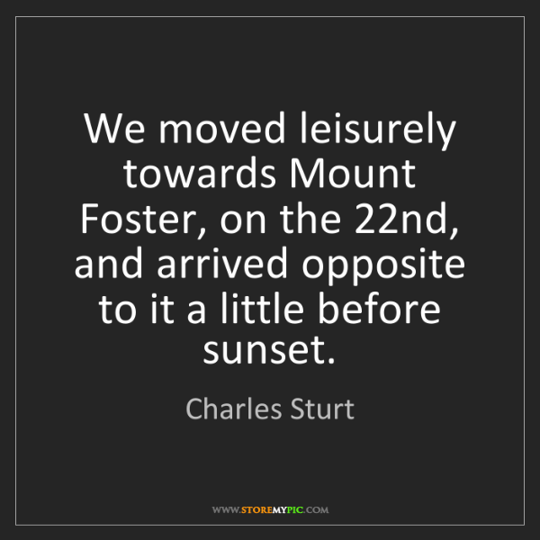 Charles Sturt: We moved leisurely towards Mount Foster, on the 22nd,...