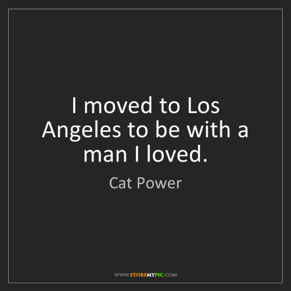 Cat Power: I moved to Los Angeles to be with a man I loved.