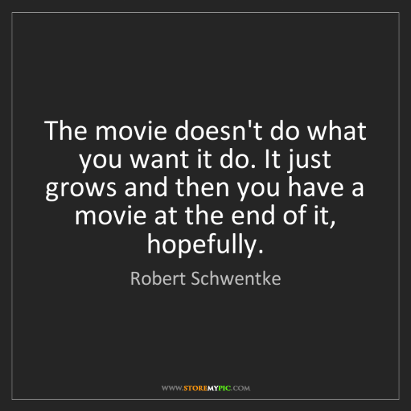 Robert Schwentke: The movie doesn't do what you want it do. It just grows...