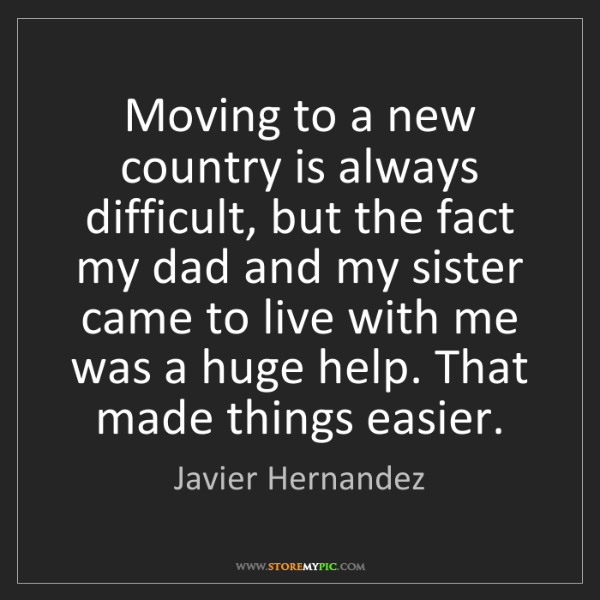 Javier Hernandez: Moving to a new country is always difficult, but the...