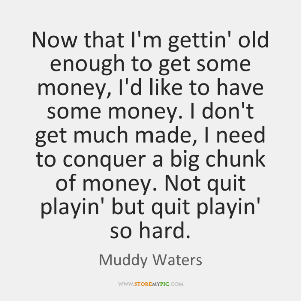 Now that I'm gettin' old enough to get some money, I'd like ...