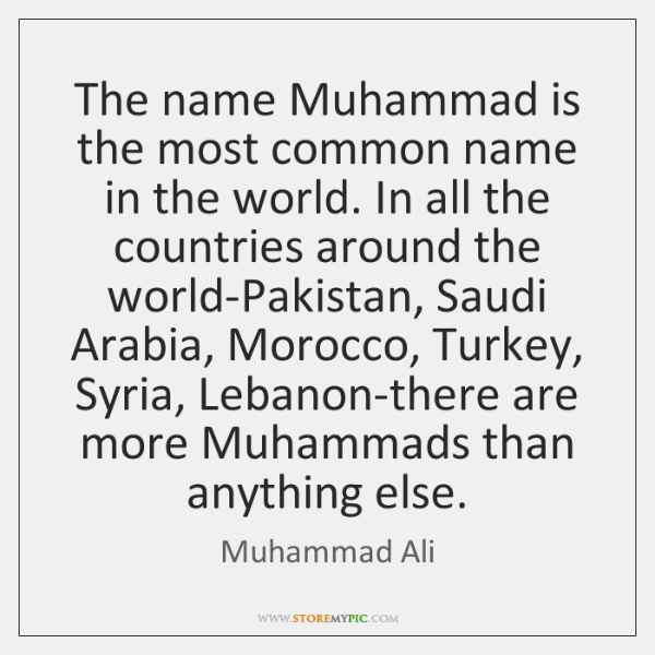 The name Muhammad is the most common name in the world. In ...