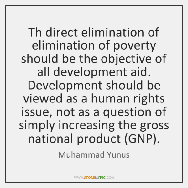 Th direct elimination of elimination of poverty should be the objective of ...
