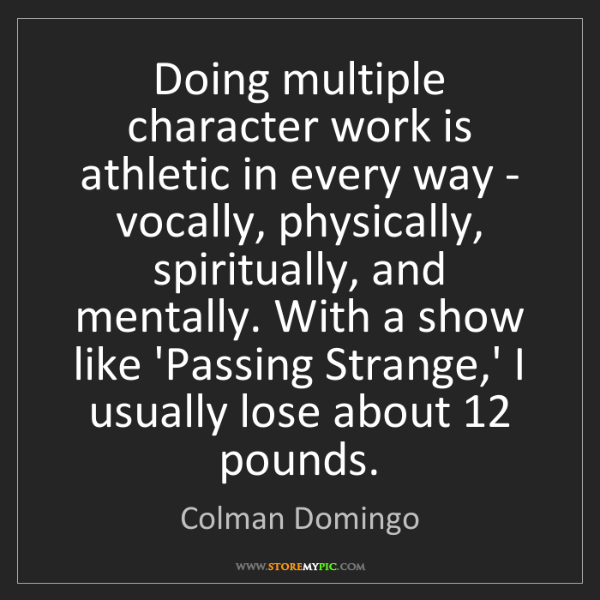 Colman Domingo: Doing multiple character work is athletic in every way...