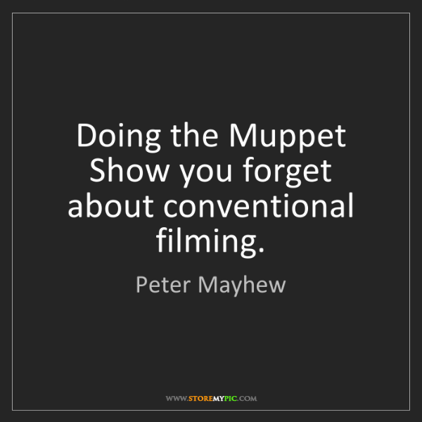Peter Mayhew: Doing the Muppet Show you forget about conventional filming.
