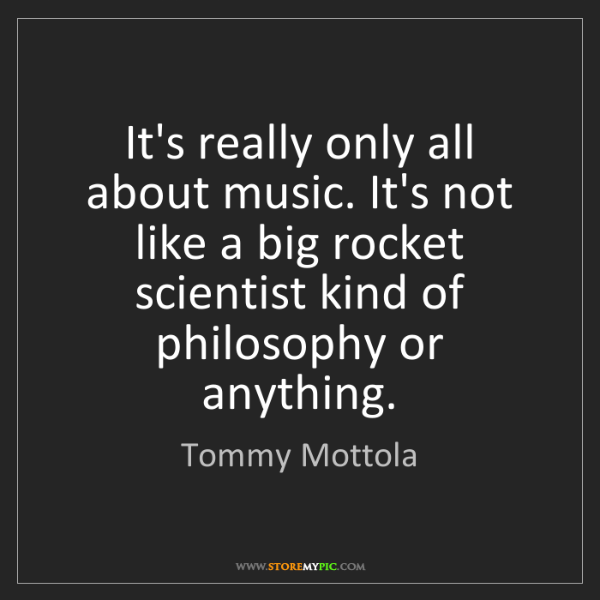Tommy Mottola: It's really only all about music. It's not like a big...