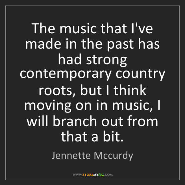 Jennette Mccurdy: The music that I've made in the past has had strong contemporary...