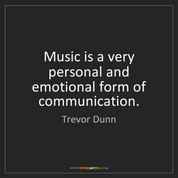 Trevor Dunn: Music is a very personal and emotional form of communication.