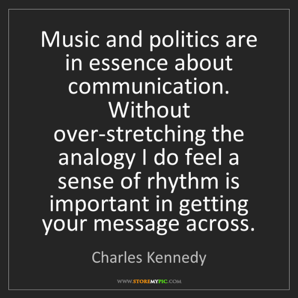 Charles Kennedy: Music and politics are in essence about communication....