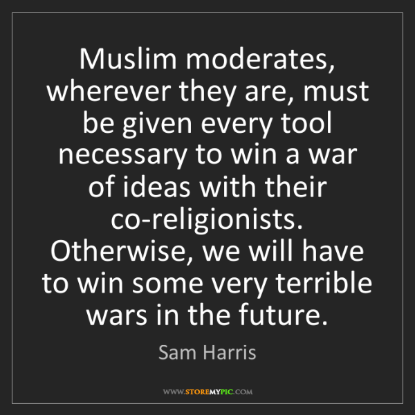 Sam Harris: Muslim moderates, wherever they are, must be given every...
