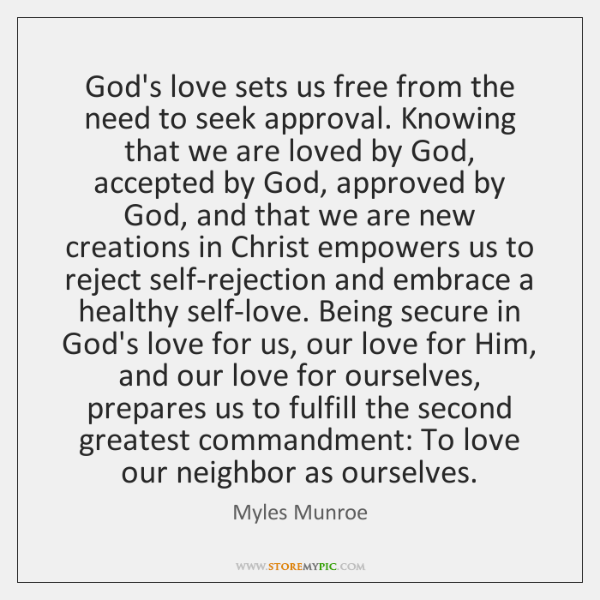God's love sets us free from the need to seek approval. Knowing ...