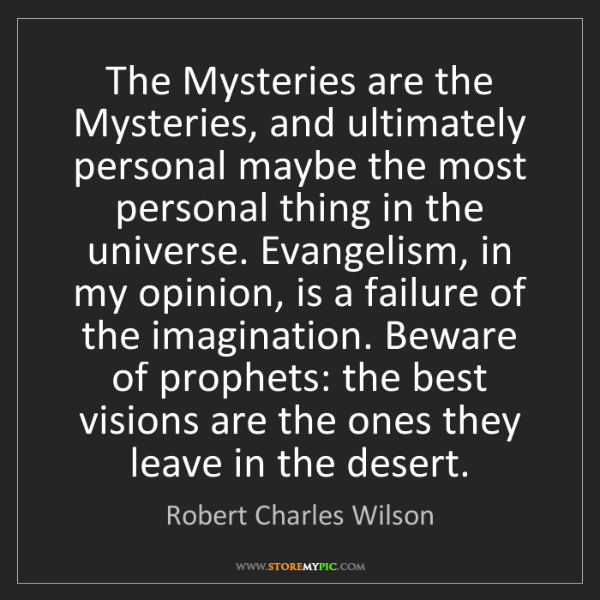 Robert Charles Wilson: The Mysteries are the Mysteries, and ultimately personal...