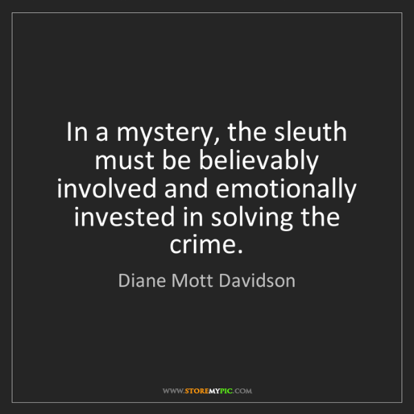 Diane Mott Davidson: In a mystery, the sleuth must be believably involved...
