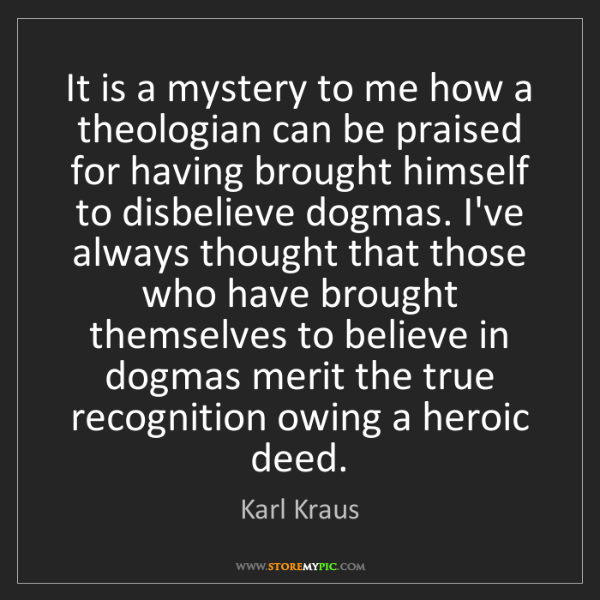 Karl Kraus: It is a mystery to me how a theologian can be praised...