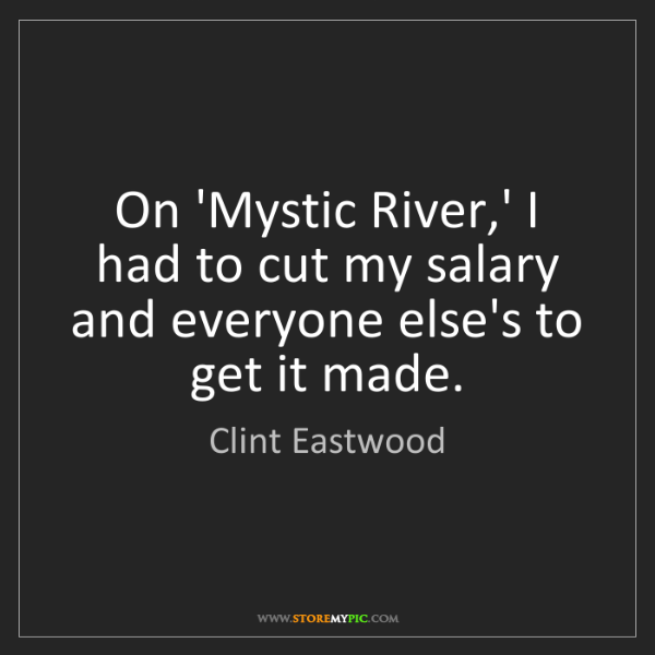 Clint Eastwood: On 'Mystic River,' I had to cut my salary and everyone...