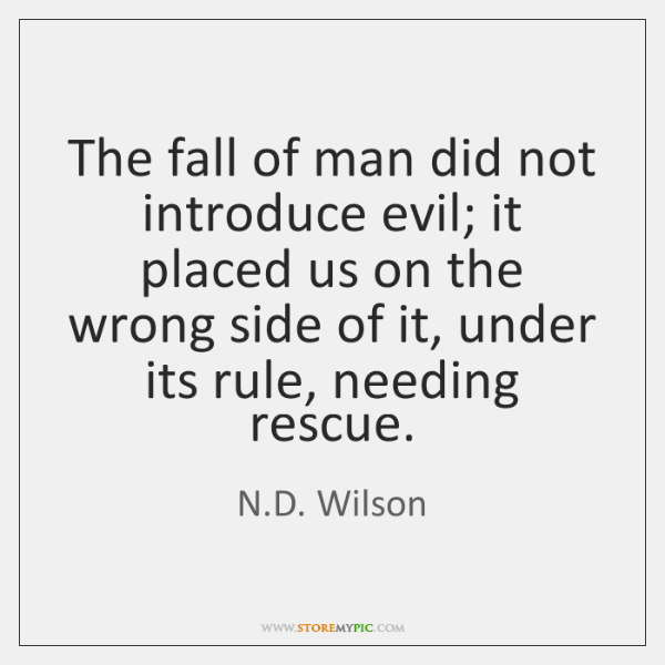 The fall of man did not introduce evil; it placed us on ...