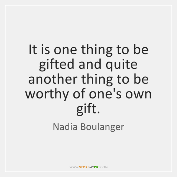 It is one thing to be gifted and quite another thing to ...