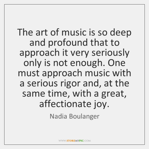 The art of music is so deep and profound that to approach ...